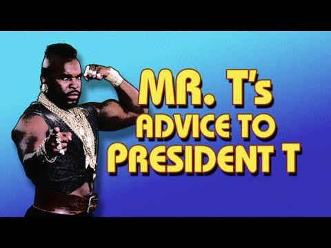 Mr. T's Advice For President T