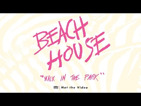 Beach House - Walk in the Park