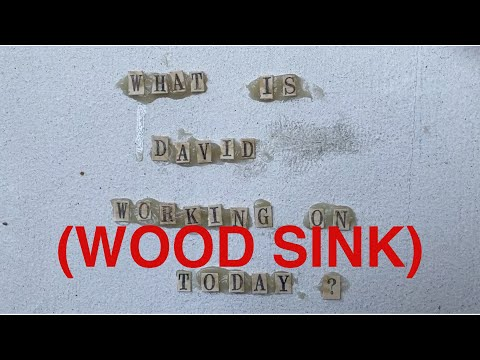 What Is David Working on Today? 5/28/20 - Wood Sink