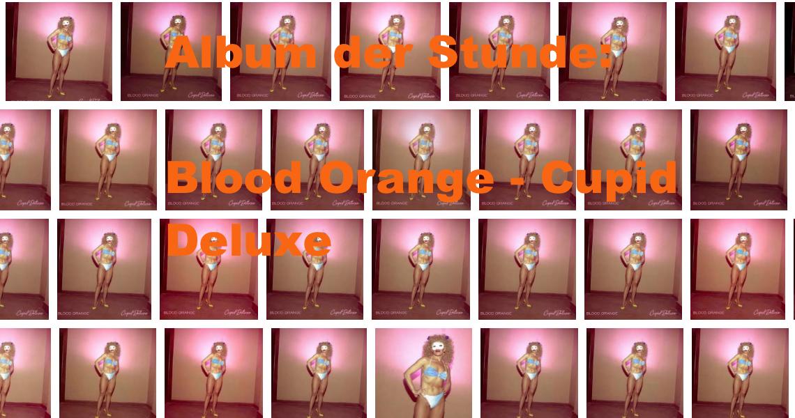 Album der Stunde: Blood Orange - Cupid Deluxe