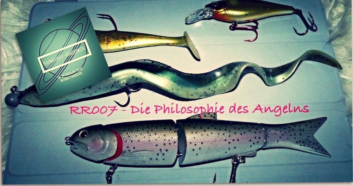 RR007 - Die Philosophie des Angelns!