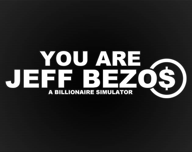 You Are Jeff Bezos: A Billionaire Simulator
