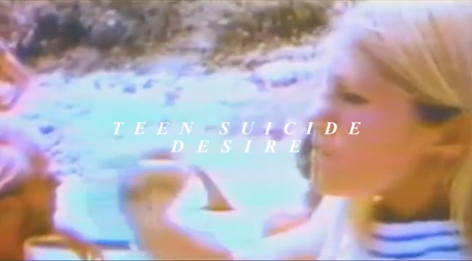 TEEN SUICIDE // Desire