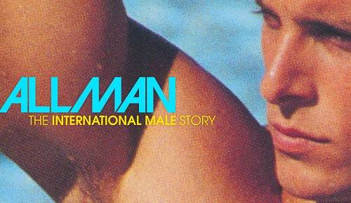 ALL MAN: THE INTERNATIONAL MALE STORY