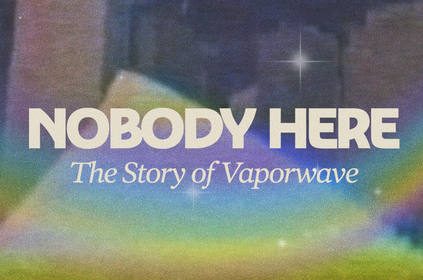 NOBODY HERE - The Story of Vaporwave
